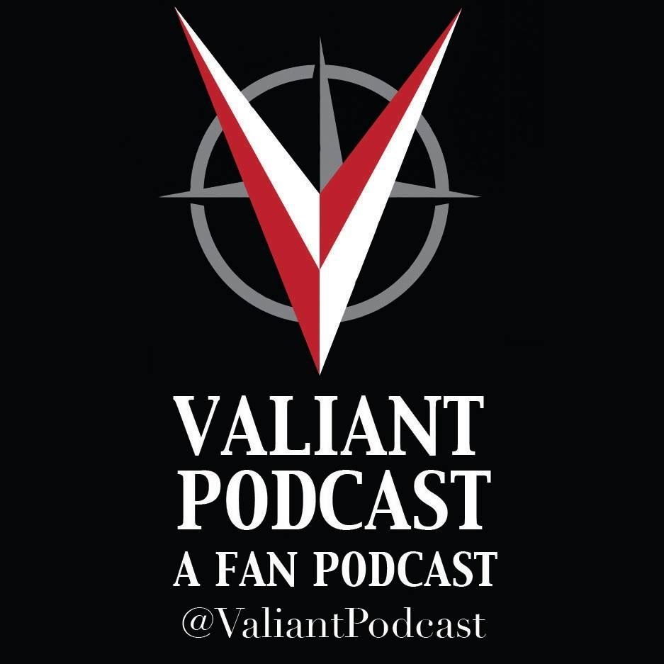 Valiant Podcast